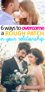 Throughout any serious relationship, there will be rough patches. Here are 6 steps to take to overcome a rough patch and strengthen your relationship.