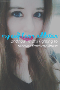 My Self-Harm Addiction and How I'm Still Fighting to Recover From My Illness