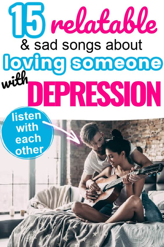 A man on woman sitting on bed. She is holding a guitar, and he is leaning over her. Title says 15 relatable and sad songs about loving someone with depression. listen with each other
