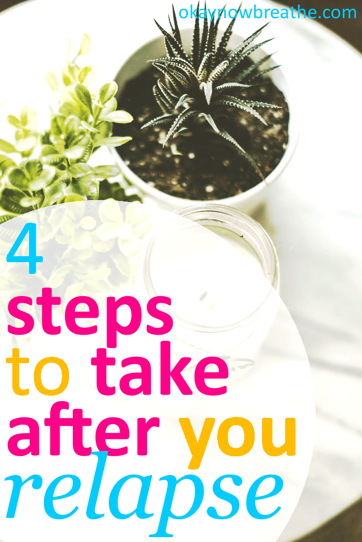 4 Steps You Should Take After You Relapse