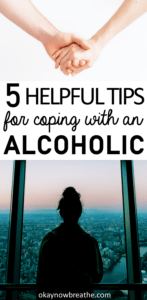 Holding hands. Text that says 5 helpful tips for coping with an alcoholic. Underneath there's a person looking out the window