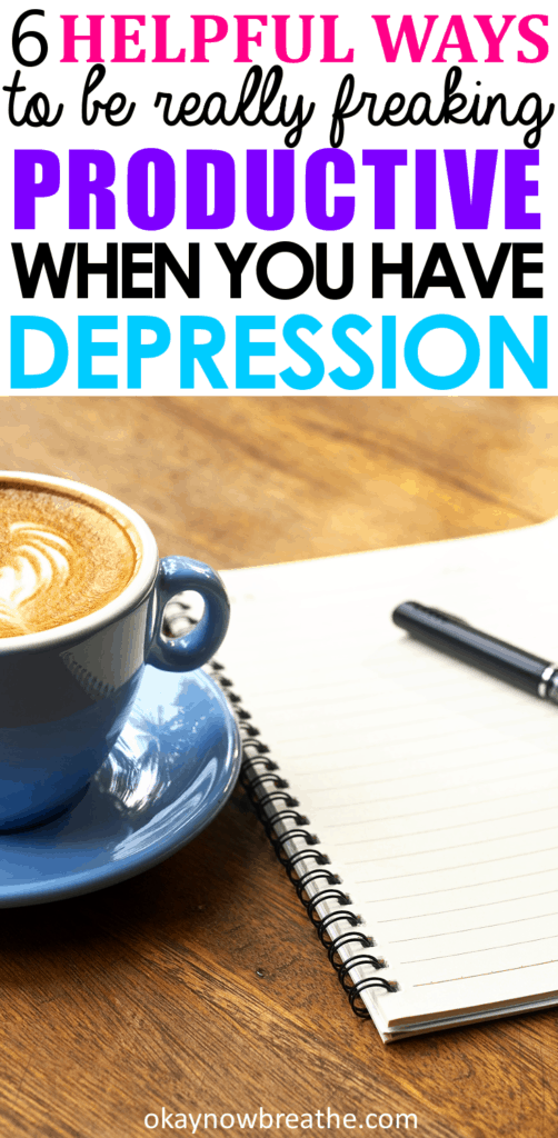 Coffee and notebook and pen with words, 6 Helpful Ways to be really freaking productive when you have depression