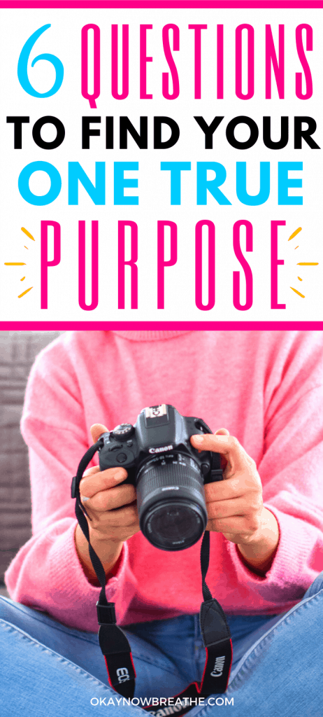 Female in pink sweater and blue jeans holding a digital camera. Text says 6 Questions to Find Your One True Purpose