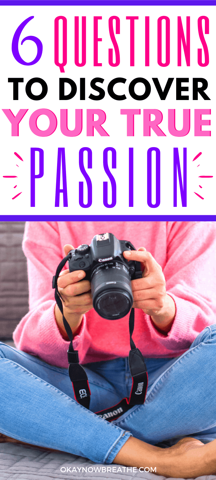 Female in pink sweater and jeans holding a digital camera. Text reads 6 Questions to Discover Your True Passion