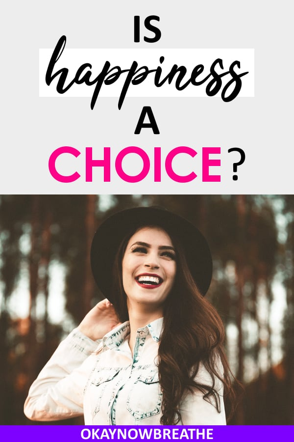 "The phrase ""happiness is a choice"" is a lie, especially when it comes to depression, anxiety, and trauma. Wouldn't I have chosen to be happy ages ago?"