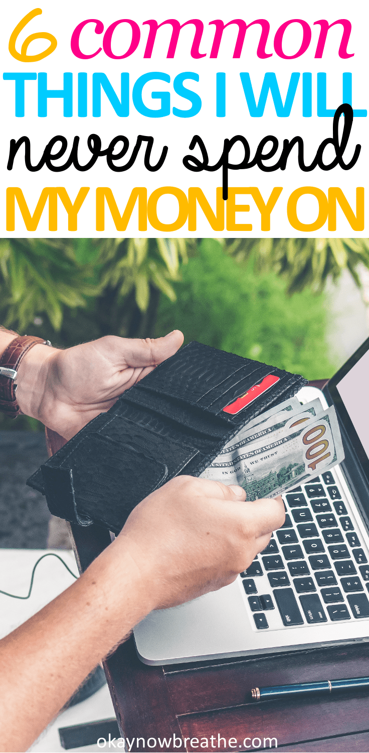 6 Common Things I Will Never Spend My Money On