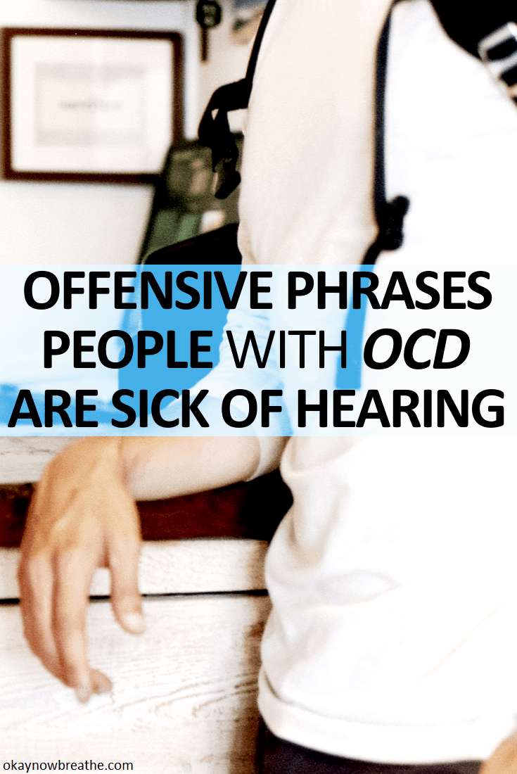8 Offensive Phrases People with OCD are Sick of Hearing