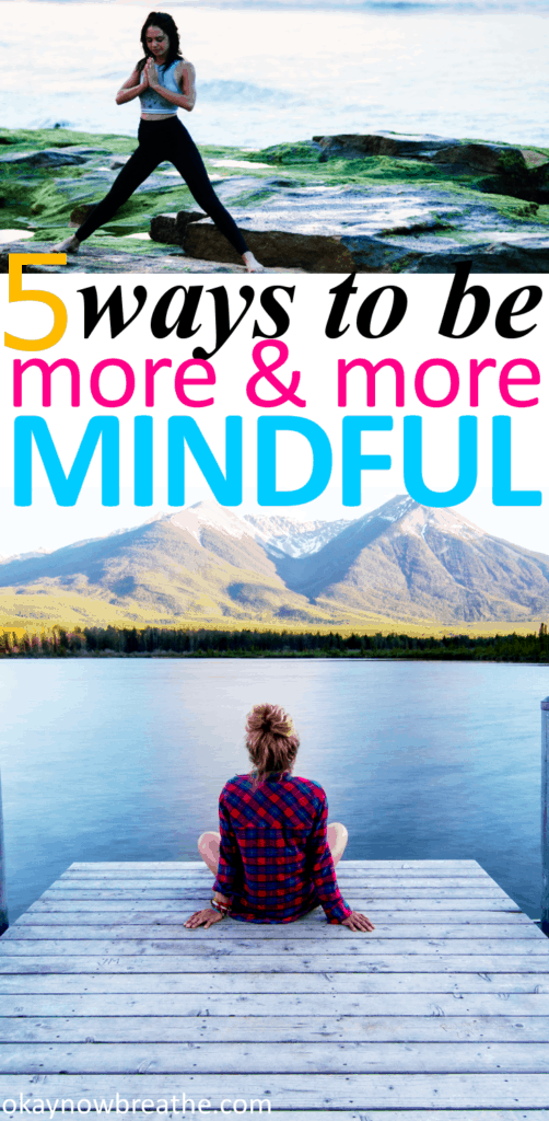 Female sitting on dock looking out at water and mountains. Another picture on top where female doing yoga. In the middle of the pictures, text reads 5 ways to be more and more mindful