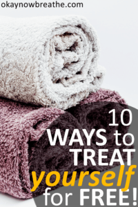 10 Ways to Treat Yourself for Absolutely No Money at All
