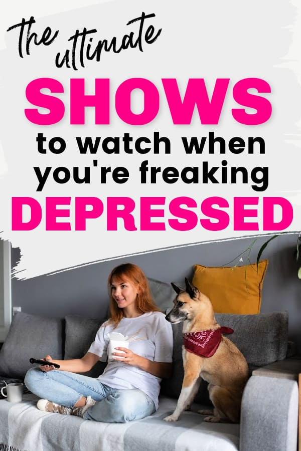 Female sitting on couch cross legged with dog sitting next to her. She has TV remote in her hand. Title say the ultimate shows to watch when you're freaking depressed