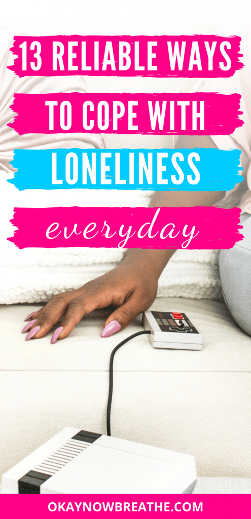 Female holding and old school video game console. Title text says 13 reliable ways to cope with loneliness everyday