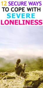 12 Super Secure Ways to Cope with Severe Loneliness