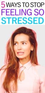Female with long brown hair and a pink shirt has a grimace on her face. Title text reads 5 Ways to Stop Feeling So Stressed.