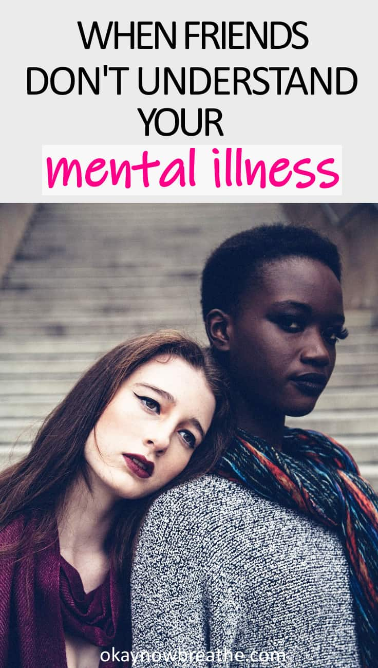 Some friends aren't supportive of your mental health. Here are 4 steps you can take when your friends do not understand your mental illness.