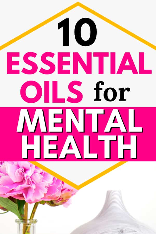 Pink flowers, two essential oils, and a diffuser. Title text says 10 essential oils for mental health