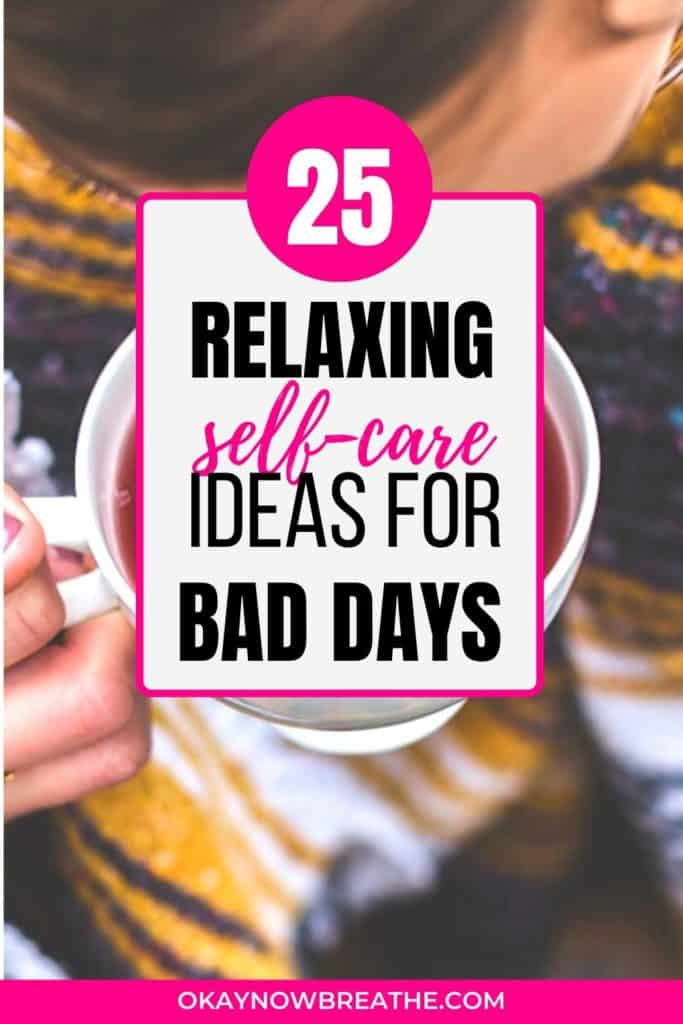 A hand holding a white tea cup with text that says 25 Relaxing Self-Care Ideas for Bad Days