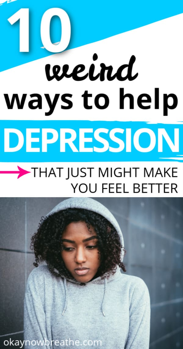 Female in hoodie with hood on looking sad. Text says 10 weird ways to help depression that just might make you feel better