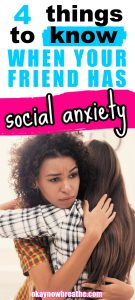 Two females hugging. Text says 4 things to know when your friend has social anxiety