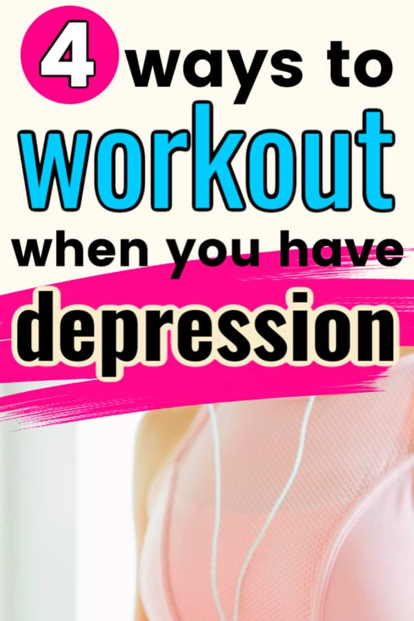 Female wearing pink sports bra and headphones. Text says 4 ways to workout when you have depression