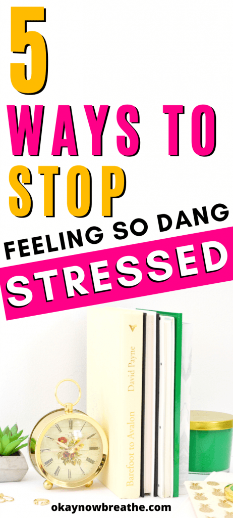 Clock, green candle, and books. Text says 5 ways to stop feeling so dang stressed