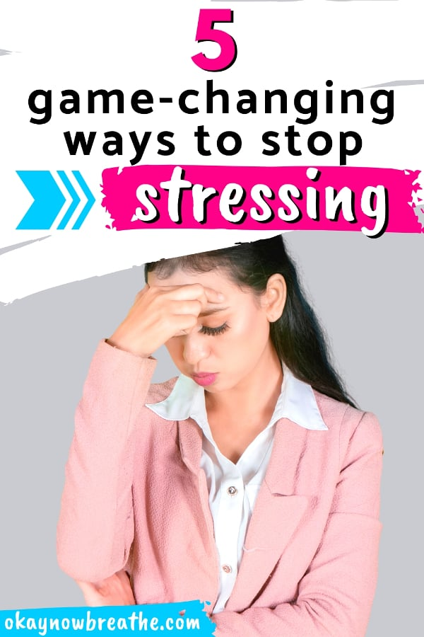 Female with hand on head. Text says 5 game-changing ways to stop stressing.