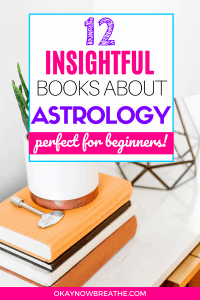 Books stacked on top of each other with a potted plant on top. Title text overlay says 12 insightful books about astrology. Perfect for beginners!