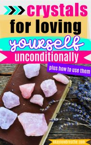 Pink and purple crystals lay out on a brown journal. text says crystals for loving yourself unconditionally plus how to use them