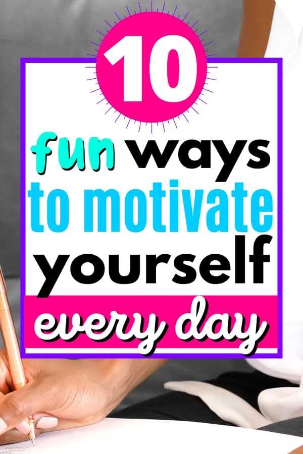 A female holding pen and journal. Title says 10 fun ways to motivate yourself every day