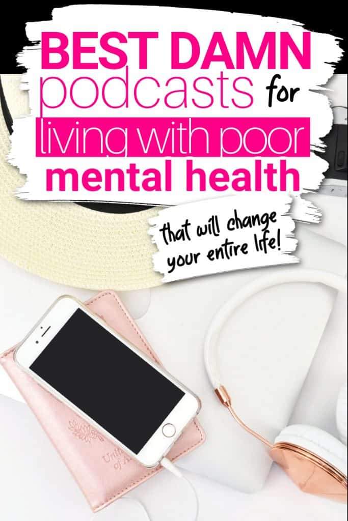 On a Macbook, there is an iPhone charging on top of a pink wallet. There are rose gold and white headphones next to it. Text overlay says, best damn podcasts for living with poor mental health - that will change your entire life!