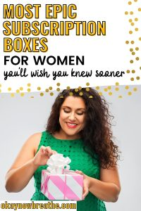 Female with green dress opening box and smiling. Title says most epic subscription boxes for women you'll wish you knew sooner