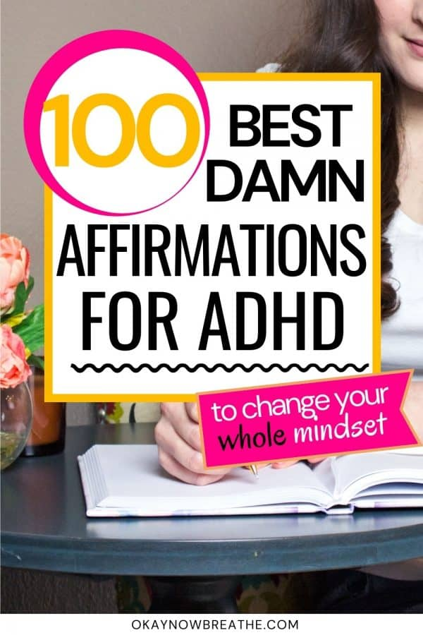 """There is a white female writing in a journal. In a white text box, text overlay says """"100 best damn affirmations for adhd - to change your whole mindset - okaynowbreathe.com"""